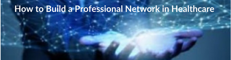 How to Build a Professional Network in Healthcare