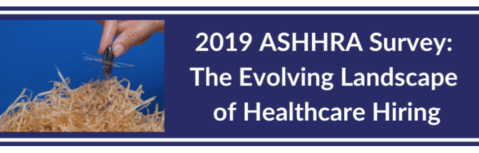 2019 ASHHRA Survey: The Evolving Landscape of Healthcare Hiring