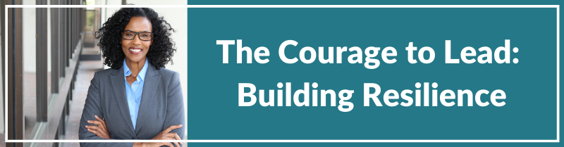 The Courage to Lead: Building Resilience